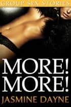 More! More! (Group Sex Erotic Fiction Collection) ebook by Jasmine Dayne