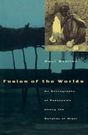 Fusion of the Worlds - An Ethnography of Possession among the Songhay of Niger ebook by Paul Stoller