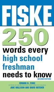 Fiske 250 Words Every High School Freshman Needs to Know ebook by Edward Fiske,Jane Mallison,Dave Hatcher