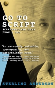 Go To Script - Screenwriting Tips From A Pro ebook by Sterling Anderson