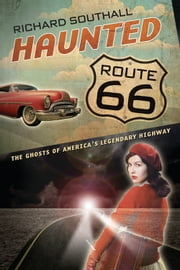 Haunted Route 66 - Ghosts of America's Legendary Highway ebook by Richard Southall