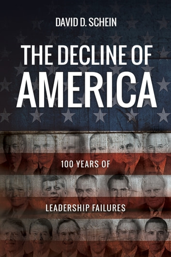The Decline of America - 100 Years of Leadership Failures ebook by David D. Schein