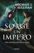 Sorge un impero - The Ryria Revelations eBook by Michael J. Sullivan