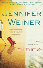 The Half Life - An eShort Story 電子書籍 by Jennifer Weiner