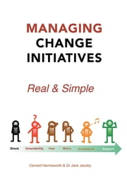 Managing Change Initiatives - Real and Simple ebook by Cenred Harmsworth & Dr Jack Jacoby