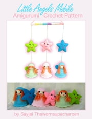 Little Angels Mobile Amigurumi Crochet Pattern ebook by Sayjai Thawornsupacharoen