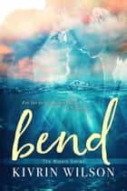 Bend ebook by Kivrin Wilson