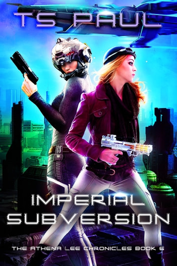 Imperial Subversion - A Space Opera Heroine Adventure ebook by T S Paul