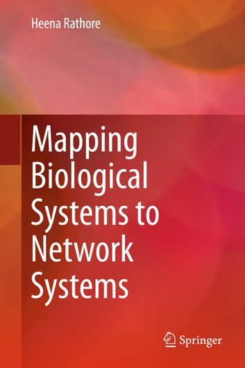 Mapping Biological Systems to Network Systems ebook by Heena Rathore