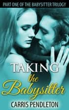 Taking the Babysitter ebook by Carris Pendleton