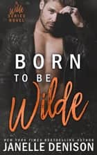 Born To Be Wilde (A Wilde Series Novel) ebook by