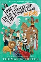How to Read Literature Like a Professor: For Kids ebook by Thomas C Foster
