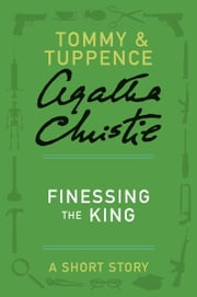 Finessing the King - A Tommy & Tuppence Short Story ebook by Agatha Christie
