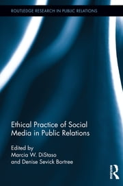 Ethical Practice of Social Media in Public Relations ebook by Marcia W. DiStaso,Denise Sevick Bortree