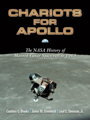 Chariots for Apollo - The NASA History of Manned Lunar Spacecraft to 1969 ebook by Courtney G. Brooks, James  M. Grimwood, Loyd S. Swenson Jr.,...