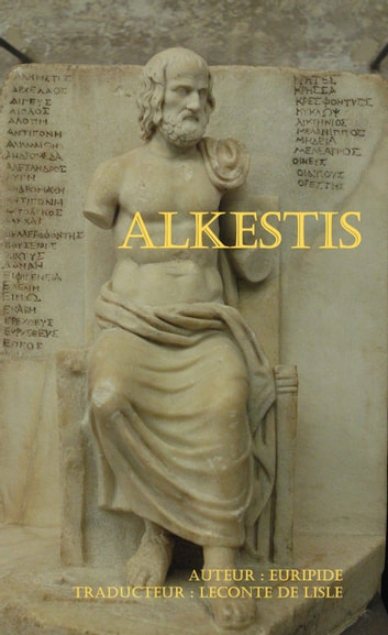 Alkestis ebook by Euripide,Traducteur : Leconte de Lisle