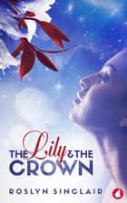The Lily and the Crown ebook by Roslyn Sinclair