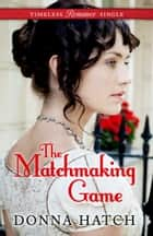 The Matchmaking Game ebook by Donna Hatch