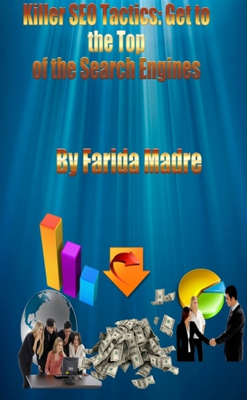 Killer SEO Tactics: Get to the Top of Search Engines ebook by Farida Madre,Farida Walele
