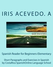 Spanish Reader for Beginners-Elementary 1 - Spanish Reader for Beginners Elementary 1, 2 & 3 ebook by Iris Acevedo A.