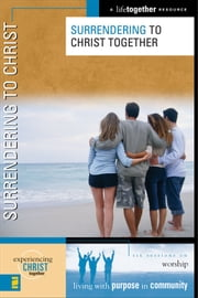 Surrendering to Christ ebook by Brett Eastman,Dee Eastman,Todd Wendorff,Denise Wendorff,Karen Lee-Thorp