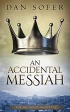 An Accidental Messiah ebook by Dan Sofer