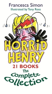 Horrid Henry Complete Collection eBook by Francesca Simon, Tony Ross