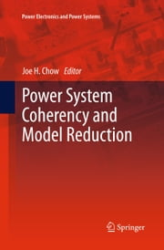 Power System Coherency and Model Reduction ebook by Joe H. Chow