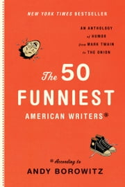 The 50 Funniest American Writers - According to Andy Borowitz ebook by Andy Borowitz