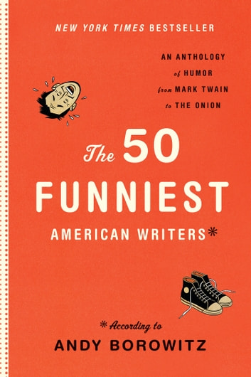 The 50 Funniest American Writers - According to Andy Borowitz ebook by