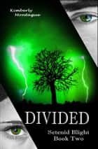 Divided: Setenid Blight Book Two ebook by Kimberly Montague