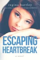 Escaping Heartbreak - Unbroken Series, #1 ebook by Regina Bartley