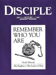 Disciple III Remember Who You Are: Study Manual - The Prophets - The Letters of Paul ebook by Richard B. Wilke,Richard B Wilke Trust