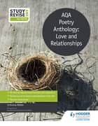 Study and Revise: AQA Poetry Anthology: Love and Relationships ebook by Jo Gracey-Walker