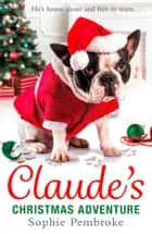 Claude's Christmas Adventure: The must-read Christmas dog book of 2018! ebook by Sophie Pembroke