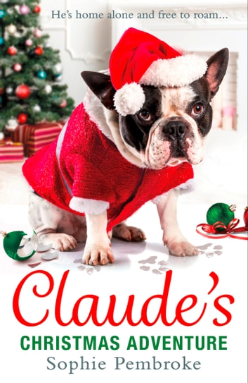 Claude's Christmas Adventure: The must-read Christmas dog book of 2017! ebook by Sophie Pembroke