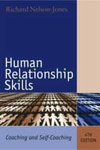 Human Relationship Skills - Coaching and Self-Coaching ebook by Richard Nelson-Jones