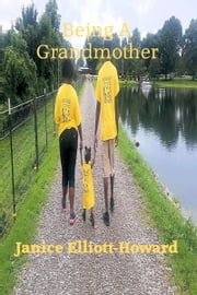 Being A Grandmother ebook by Janice Elliott-Howard