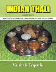 INDIAN THALI - [RAJASTHANI, GUJARATI, PUNJABI, MAHARASHTIAN, SOUTH INDIAN] [vegetarian] ebook by Vaishali Tripathi