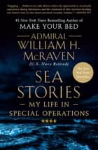 Sea Stories - My Life in Special Operations ebook by Admiral William H. McRaven