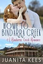 Home to Bindarra Creek - A Bindarra Creek Romance ebook by Juanita Kees