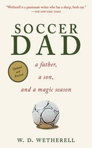 Soccer Dad - A Father, a Son, and a Magic Season ebook by W. D. Wetherell
