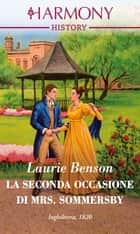 La seconda occasione di Mrs. Sommersby - Harmony History ebook by Laurie Benson
