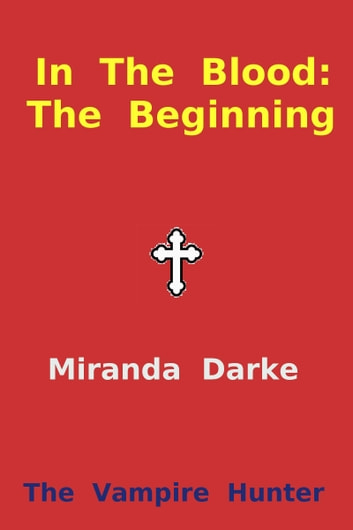 In The Blood: The Beginning ebook by Miranda Darke