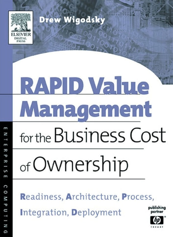 RAPID Value Management for the Business Cost of Ownership - Readiness, Architecture, Process, Integration, Deployment ebook by Andrew Wigodsky