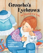 Groucho's Eyebrows - An Alaskan Cat Tale ebook by Brown, Lavallee