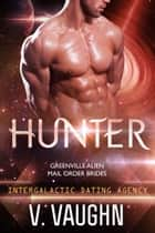 Hunter - Alien Mail Order Brides - Intergalactic Dating Agency ebook by V. Vaughn
