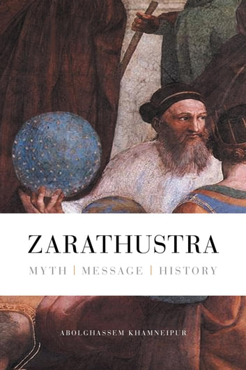 Zarathustra - Myth - Message - History ebook by Abolghassem Khamneipur