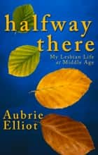 Halfway There ebook by Aubrie Elliot