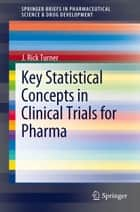 Key Statistical Concepts in Clinical Trials for Pharma ebook by J. Rick Turner